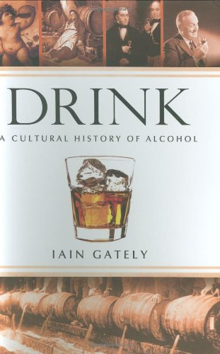 Drink: A Cultural History of Alcohol by Iain Gately, Gotham