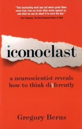 Iconoclast: A Neuroscientist Reveals How to Think Differently