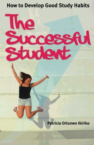 The Successful Student: How To Develop Good Study Habits