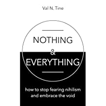 Nothing & Everything: How to stop fearing nihilism and embrace the void