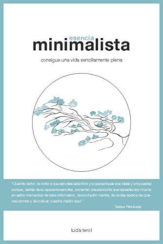 Esencia Minimalista: consigue una vida sencillamente plena (Spanish Edition) by [Terol,