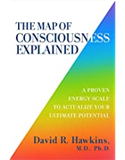 The Map of Consciousness Explained: A Proven Energy Scale to Achieve Your Ultimate Potential: A Proven Energy Scale to Actualize Your Ultimate Potential