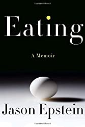 Eating: A memoir by Jason Epstein (2009-10-27)