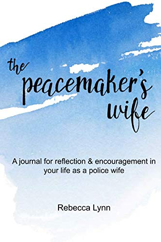 The Peacemaker's Wife: A journal for reflection & encouragement for your life as a police wife