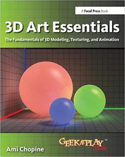 3D Art Essentials: The Fundamentals of 3D Modeling, Texturing, and
