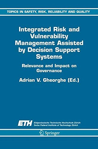 Integrated Risk and Vulnerability Management Assisted by Decision Support Systems: Relevance and Impact on Governance (Topics in Safety, Risk, Reliability and Quality) by Adrian V Gheorghe