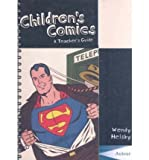 Children's Comics: A Teacher's Guide (Teacher's Guides and Classroom Resources) by Helsby Wendy (2008-03-19) Paperback