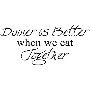DINNER IS BETTER WHEN WE EAT TOGETHER Vinyl wall art