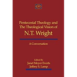 Pentecostal Theology and the Theological Vision of N.T. Wright: A Conversation