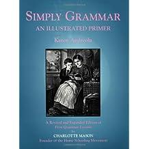 Simply Grammar: An Illustrated Primer by Karen Andreola, Charlotte Mason (1993) Paperback
