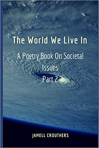 The World We Live In A Poetry Book On Societal Issues Part 2 Twwli Series Crouthers Jamell 9781546336211 Amazon Com Books