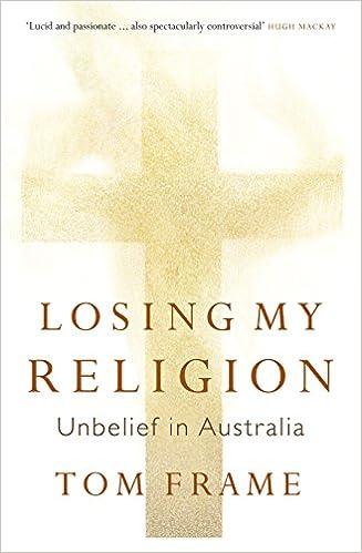 The Apologist's anguish : publishing Losing my religion : unbelief in Australia