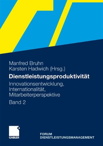 Dienstleistungsproduktivitt: Band 2: Innovationsentwicklung, Internationalitt, Mitarbeiterperspektive. Forum Dienstleistungsmanagement (German Edition)