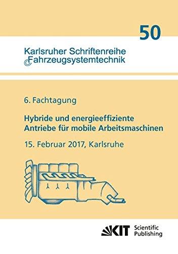 Read Online Hybride und energieeffiziente Antriebe fuer mobile Arbeitsmaschinen : 6. Fachtagung, 15. Februar 2017, Karlsruhe (German Edition) pdf epub