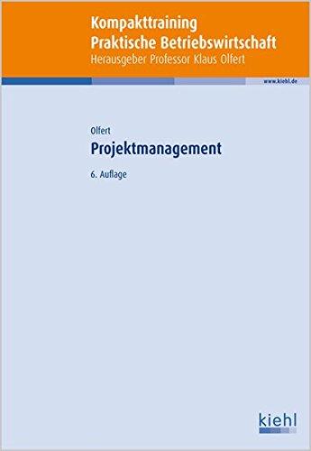 Kompakt-Training Projektmanagement (Kompakt-Training Praktische Betriebswirtschaft)