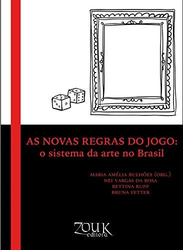 As novas regras do Jogo: O sistema da arte no Brasil