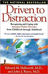 Driven to Distraction: Recognizing and Coping with Attention Deficit Disorder from Childhood Through Adulthood by Edward M. Hallowell, Hallowell, John J. Ratey