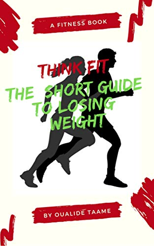 THINK FIT: THE SHORT GUIDE TO LOSING WEIGHT