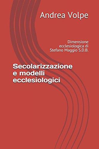 Secolarizzazione e modelli ecclesiologici: Dimensione ecclesiologica di Stefano Maggio S.D.B. (De Ecclesia) (Italian Edition)