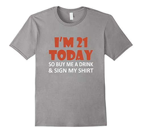 Mens Im 21 Today Buy Me A Drink Sign My Shirt 21st Birthday Beer Large (21st Birthday Beer)