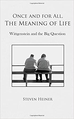 Book Cover for Once and for All, The Meaning of Life: Wittgenstein and the Big Question