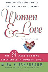 Women & Love: Finding True Love While Staying True to Yourself: The Eight Make-Or-Break Experiences in Women's Lives by Kirshenbaum, Mira (2000) Paperback