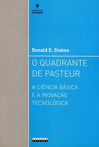 O Quadrante de Pasteur. A Ciência Básica e a Inovação Tecnológica (Em Portuguese do Brasil)