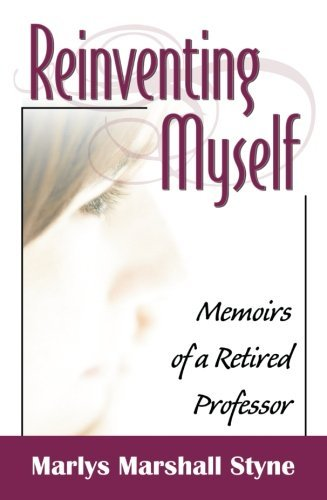 Reinventing Myself: Memoirs of a Retired Professor by Marlys Marshall Styne (2006-05-24)