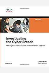 Investigating the Cyber Breach: The Digital Forensics Guide for the Network Engineer Paperback