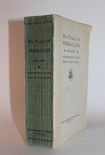 The Treaty of Versailles and After: Annotations of the Text of the Treaty (Publication 2724 Conference Series ()