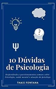 10 Dúvidas de Psicologia: Respondendo a questionamentos comuns sobre Psicologia, saúde mental e atuação do psi