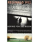 [(Asking for the Moon)] [by: Reginald Hill]