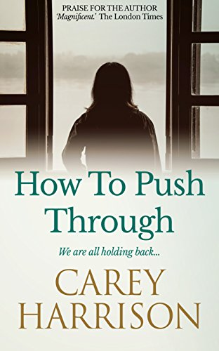 How To Push Through (The Heart Beneath Quartet Book 4) by [Harrison, Carey]