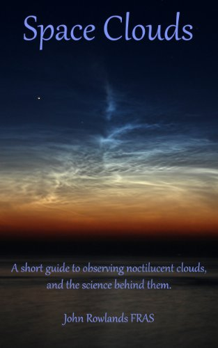 Space Clouds: A Short Guide to Noctilucent Clouds and the Science Behind Them