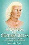La Apertura del Séptimo Sello: El Sendero del Rayo Rubí Según Sanat Kumara (Spanish Edition)