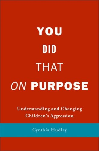 You Did That on Purpose: Understanding and Changing Children's Aggression by Yale University Press