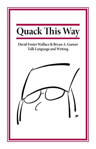 Quack This Way: David Foster Wallace & Bryan A. Garner Talk Language and Writing