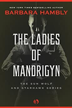 The Ladies of Mandrigyn (The Sun Wolf and Starhawk Series Book 1) by [Hambly, Barbara]