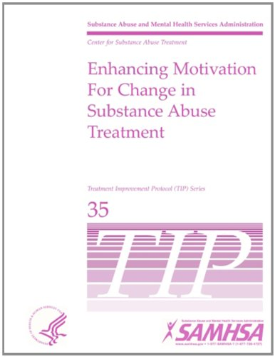 Enhancing Motivation for Change in Substance Abuse Treatment: Treatment Improvement Protocol Series (Tip 35)