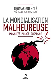 La mondialisation malheureuse (Documents) (French Edition) by [GUÉNOLÉ, Thomas]