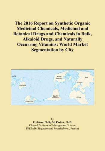 The 2016 Report on Synthetic Organic Medicinal Chemicals, Medicinal and Botanical Drugs and Chemicals in Bulk, Alkaloid Drugs, and Naturally Occurring Vitamins: World Market Segmentation by City
