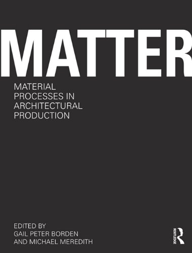 Matter: Material Processes in Architectural Production (Constructing Commercial Buildings compare prices)