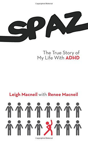 Spaz: The True Story of My Life with ADHD