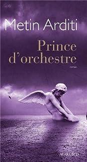 Prince d'orchestre : roman, Arditi, Metin