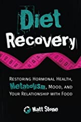 Diet Recovery: Restoring Hormonal Health, Metabolism, Mood, and Your Relationship with Food Paperback