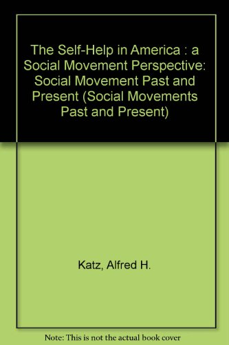 The Self-Help in America: A Social Movement Perspective (Social Movements Past and Present)