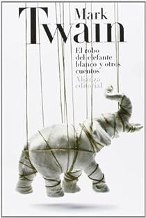 El robo del elefante blanco y otros cuentos par Twain