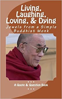 Living, Laughing, Loving & Dying: Jewels from a Simple Buddhist Monk by r pasinski (2014-10-19)