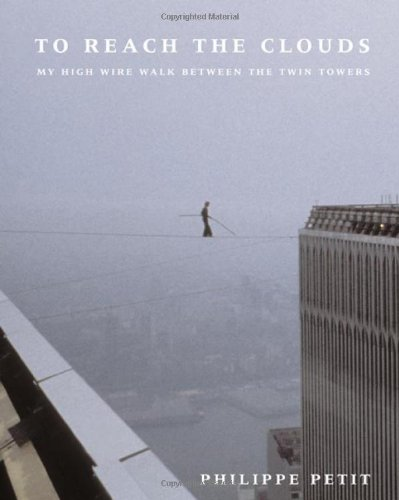 To Reach the Clouds: My Sharp Wire Walk Between the Twin Towers