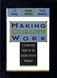 Making Quality Work: A Leadership Guide for the Results-Driven Manager